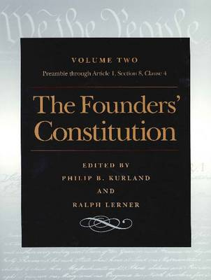 The Founders' Constitution The Preamble through Article 1, Section 8, Clause 4 v. 2 by Philip B. Kurland