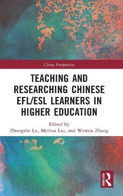 Teaching and Researching Chinese EFL/ESL Learners in Higher Education by Zhongshe Lu