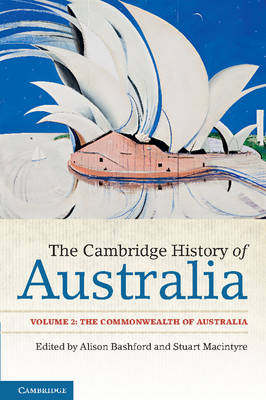 The Cambridge History of Australia: Volume 2, the Commonwealth of Australia by Alison Bashford