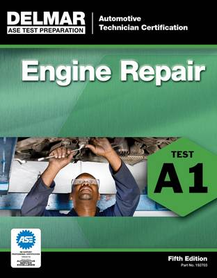 ASE Test Preparation - A1 Engine Repair by Delmar Learning