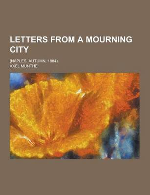 Letters from a Mourning City; (Naples. Autumn, 1884) by Axel Munthe