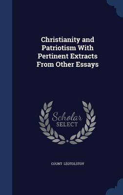 Christianity and Patriotism with Pertinent Extracts from Other Essays by Count Leo Nikolayevich Tolstoy, 1828-1910