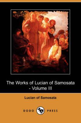 Works of Lucian of Samosata - Volume III (Dodo Press) book