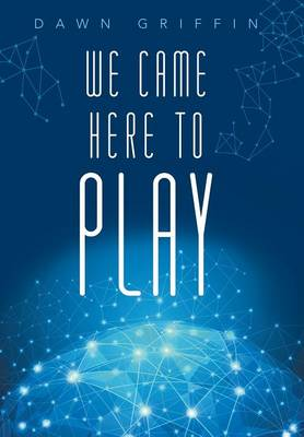 We Came Here to Play by Dawn Griffin