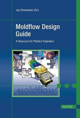 Moldflow Design Guide by Jay Shoemaker
