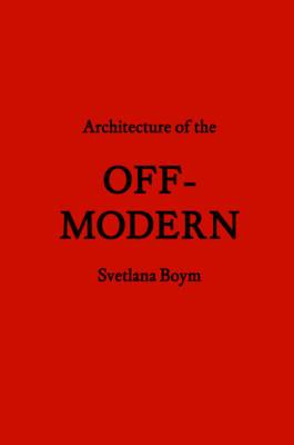 Architecture of the Off-Modern by Svetlana Boym