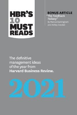 """HBR's 10 Must Reads 2021: The Definitive Management Ideas of the Year from Harvard Business Review (with bonus article """"The Feedback Fallacy"""" by Marcus Buckingham and Ashley Goodall) by Harvard Business Review"""