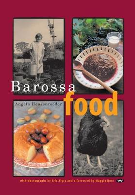 Barossa Food by Angela Heuzenroeder