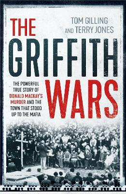 The Griffith Wars: The Powerful True Story of Donald Mackay's Murder and the Town That Stood Up to the Mafia by Tom Gilling