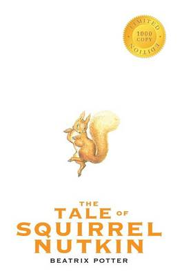 The Tale of Squirrel Nutkin (1000 Copy Limited Edition) by Beatrix Potter