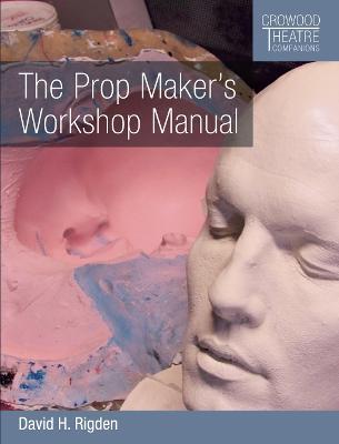 The Prop Maker's Workshop Manual by David H Rigden