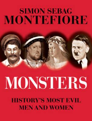 Monsters: History's Most Evil Men and Women by Simon Sebag Montefiore