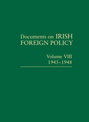 Documents on Irish Foreign Policy: v. 8: 1945-1948 by Michael Kennedy