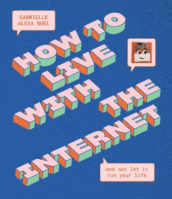 How to Live With the Internet and Not Let It Run Your Life by Gabrielle Alexa Noel