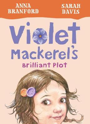 Violet Mackerel's Brilliant Plot (Book 1) by Branford Anna