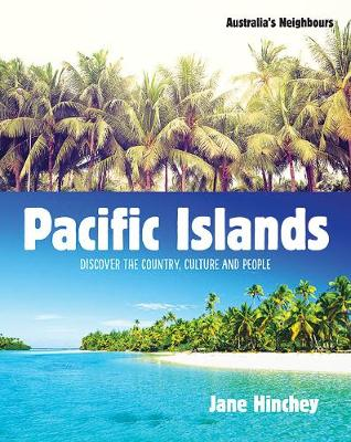 Australia's Neighbours: Pacific Islands and Papua New Guinea: Discover the Country, Culture and People by Jane Hinchey
