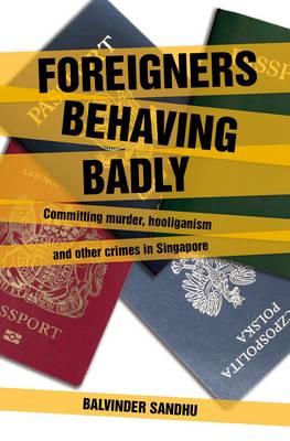 Foreigners Behaving Badly by Balvinder Sandhu