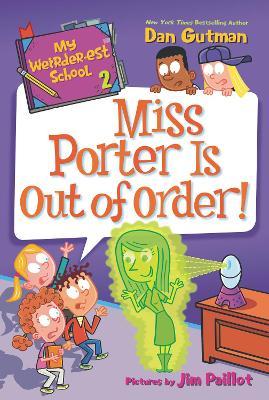 My Weirder-est School #2: Miss Porter Is Out of Order! by Dan Gutman