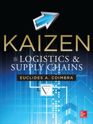Kaizen in Logistics and Supply Chains by Euclides Coimbra