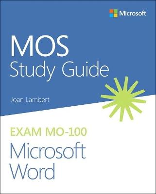 MOS Study Guide for Microsoft Word Exam MO-100 by Joan Lambert