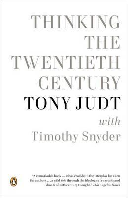 Thinking the Twentieth Century by Professor of History Tony Judt