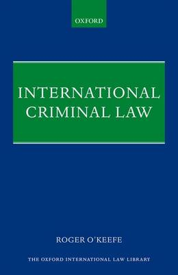 International Criminal Law by Roger O'Keefe