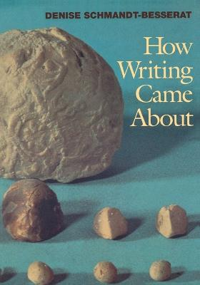 How Writing Came About by Denise Schmandt-Besserat