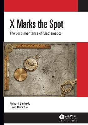 X Marks the Spot: The Lost Inheritance of Mathematics by Richard Garfinkle