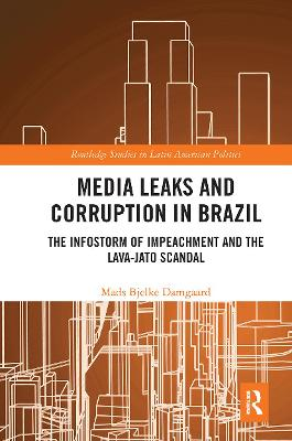 Media Leaks and Corruption in Brazil: The Infostorm of Impeachment and the Lava-Jato Scandal by Mads Bjelke Damgaard