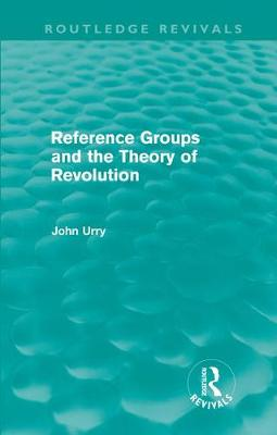 Reference Groups and the Theory of Revolution by John Urry