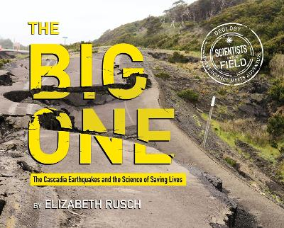 Big One: The Cascadia Earthquakes and the Science of Saving Lives by Elizabeth Rusch
