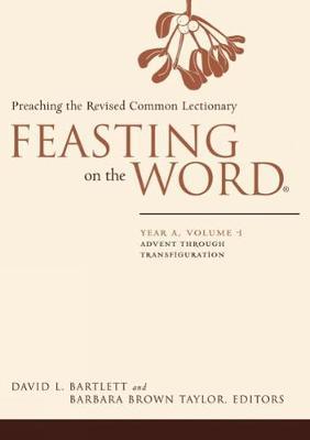 Feasting on the Word Feasting on the Word Year A, Volume 1 by David L. Bartlett