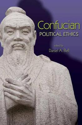 Confucian Political Ethics by Daniel A. Bell
