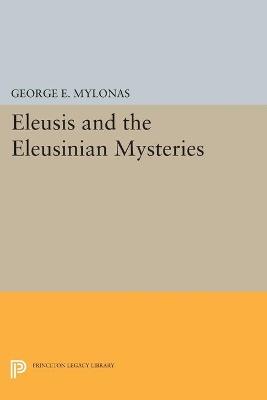 Eleusis and the Eleusinian Mysteries by George Emmanuel Mylonas