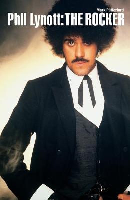 Phil Lynott: The Rocker by Mark Putterford