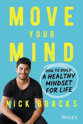 Move Your Mind: How to Build a Healthy Mindset for Life book