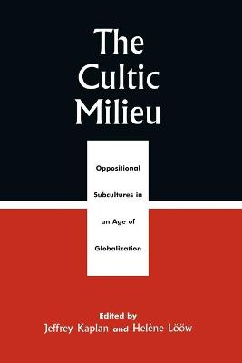 The Cultic Milieu by Jeffrey S. Kaplan