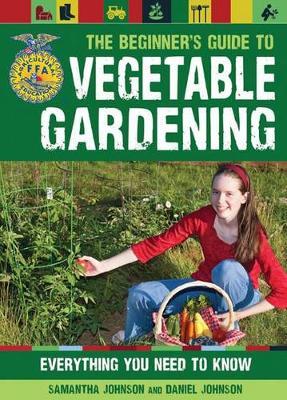 The Beginner's Guide to Vegetable Gardening by Daniel Johnson