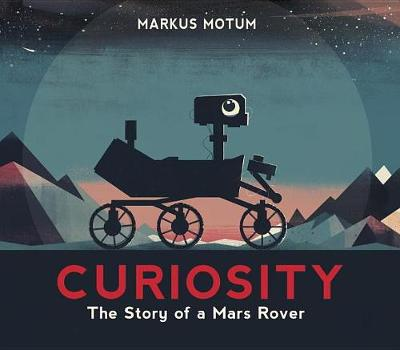 Curiosity: The Story of a Mars Rover by Markus Motum