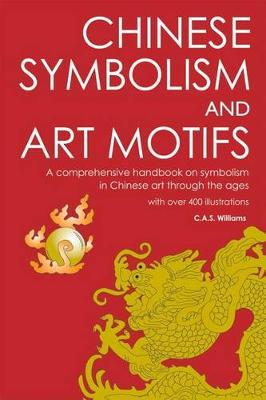 Chinese Symbolism and Art Motifs by Charles Alfred Speed Williams