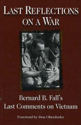 Last Reflections on a War by Bernard B. Fall