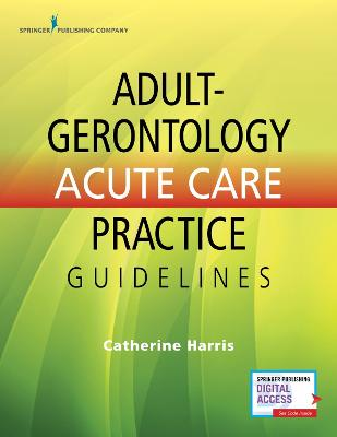Adult-Gero Acute Care Practice Guideline by Catherine Harris