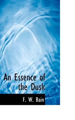 An Essence of the Dusk by Francis William Bain