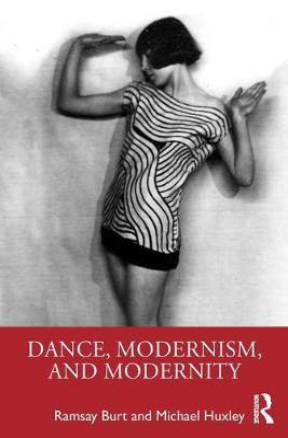 Dance, Modernism, and Modernity by Ramsay Burt