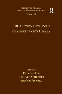 The Volume 20: The Auction Catalogue of Kierkegaard's Library by Katalin Nun