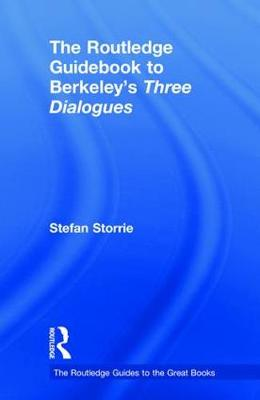 The Routledge Guidebook to Berkeley's Three Dialogues by Stefan Storrie