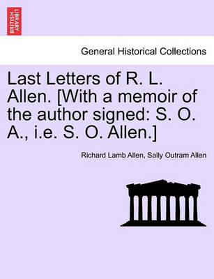 Last Letters of R. L. Allen. [With a Memoir of the Author Signed: S. O. A., i.e. S. O. Allen.] by Richard Lamb Allen