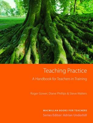 Teaching Practice - A Handbook for Teachers in Training by Roger Gower