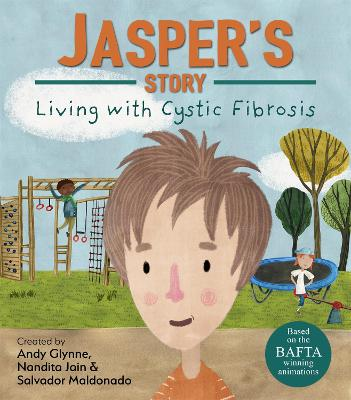 Living with Illness: Jasper's Story - Living with Cystic Fibrosis by Andy Glynne