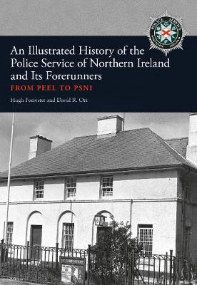 An Illustrated History of the Police Service in Northern Ireland and its Forerunners by Hugh Forrester